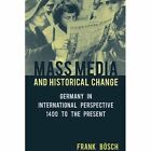 Mess Media and Historical Change: Germany in International Perspective, 1400 to the Present by Frank Bosch (Hardback, 2015)