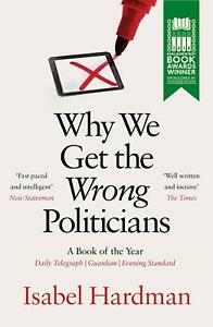 Why-We-Get-the-Wrong-Politicians-by-Isabel-Hardman-Author