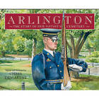 Arlington: The Story of Our Nation's Cemetery by Chris Demarest (Hardback, 2010)