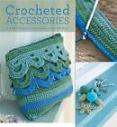 Crocheted Accessories: 20 Original Designs for Bags, Scarves, Mittens and More by Helen Ardley (Paperback, 2014)