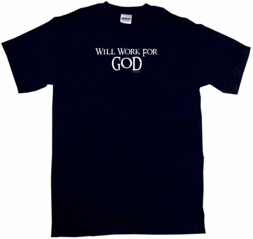 Will Work For God Mens Tee Shirt Pick Size /& Color Small 6XL
