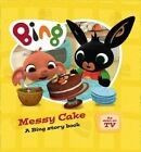 Bing - Messy Cake by HarperCollins Publishers (Board book, 2016)