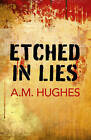 Etched in Lies by A. M. Hughes (Paperback, 2015)