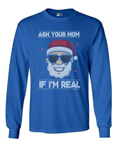 Long Sleeve Adult T-Shirt Ask Your Mom If I/'m Real Santa Ugly Christmas Funny DT