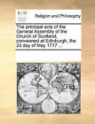 The Principal Acts of the General Assembly of the Church of Scotland; Conveened at Edinburgh, the 2D Day of May 1717 ... by Multiple Contributors (Paperback / softback, 2010)
