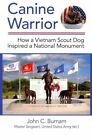 Canine Warrior: How a Vietnam Scout Dog Inspired a National Monument by John C Burnam (Hardback, 2014)
