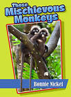 Those Mischievous Monkeys by Bonnie Nickel (Paperback / softback, 2012)
