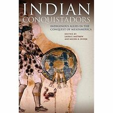 Indian Conquistadors: Indigenous Allies in the Conquest of Mesoamerica by...