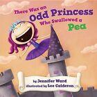 There Was an Odd Princess Who Swallowed a Pea by Jennifer Ward (Hardback, 2011)