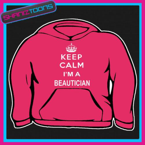 Keep Calm I/'m a beautician adulti Donna Felpa Con Cappuccio Felpa Con Cappuccio Regalo