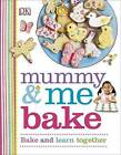 Mummy & Me Bake by DK (Hardback, 2015)