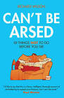 Can't be Arsed: 101 Things Not to Do Before You Die by Richard Wilson (Hardback, 2008)