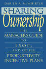 Sharing Ownership: Business Manager's Guide to ESOPS and Other Productivity Incentive Plans by Darien A. McWhirter (Hardback, 1993)