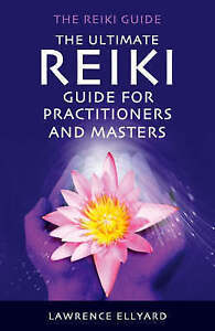 the ultimate reiki guide for practitioners and masters