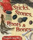 Sticks, Stones, Roots and Bones: Hoodoo, Mojo and Conjuring with Herbs by Stephanie Rose Bird (Paperback, 2004)