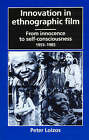 Innovation in Ethnographic Film: From Innocence to Self-Consciousness, 1955-1985 by Peter Loizos (Paperback, 1993)