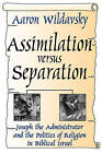 Assimilation versus Separation: Joseph the Administrator and the Politics of Religion in Biblical Israel by Taylor & Francis Inc (Paperback, 2001)