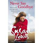 Never Say Goodbye by Susan Lewis (Hardback, 2014)