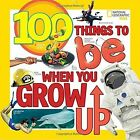 100 Things to Be When You Grow Up by Lisa M. Gerry (Paperback, 2017)