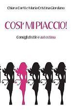Così Mi Piaccio! : Consigli Di Stile e Autostima by Maria Giordano and Chiara...
