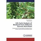 Life Cycle Analysis of Biodiesel from Different Sources And Diesel by Bhadury Kaustav, Kharaya Aaroh (Paperback, 2013)