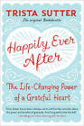 Happily Ever After: The Life-Changing Power of a Grateful Heart by Trista Sutter (Paperback, 2015)