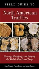 Field Guide to North American Truffles : Hunting, Identifying, and Enjoying the World's Most Prized Fungi by James M. Trappe, Matt Trappe and Frank Evans (2007, Paperback)