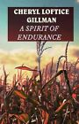 a Spirit of Endurance 9781456040581 by Cheryl Loftice Gillman Paperback