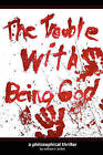 The Trouble With Being God by William Aicher (Paperback, 2008)