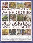 A Masterclass in Watercolours, Oils, Acrylics and Gouache: A Complete Step-by-step Course in Painting Techniques, from Getting Started to Achieving Excellence by Ian Sidaway, Wendy Jelbert (Paperback, 2012)
