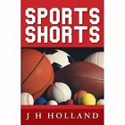 Sports Shorts 9781477220016 by J H Holland Paperback