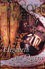 Elizabeth, The Queen by Alison Weir (Paperback, 2009)