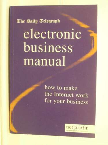 """1 of 1 - """"Daily Telegraph"""" Electronic Business Manual: How to Make the Internet Work for"""