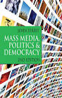 Mass Media, Politics and Democracy: Second Edition by John Street (Hardback, 2010)