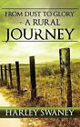 From Dust to Glory - A Rural Journey by Harley Swaney (Hardback, 2012)