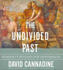 The Undivided Past Humanity Beyond Our Differences 9781470844554 Cannadine CD