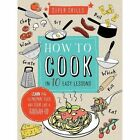 Super Skills How to Cook in 10 Easy Lessons by Wendy Sweetser 9781784932947