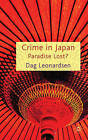 Crime in Japan: Paradise Lost? by Dag Leonardsen (Hardback, 2010)