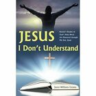 Jesus, I Don't Understand: Rachel's Doubts in God's Holy Word Are Restored Through His Son, Jesus by Joyce Williams Graves (Paperback / softback, 2014)