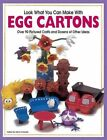 The LOOK What You Can Make With Egg Cartons by Hank Schneider 9781563979064