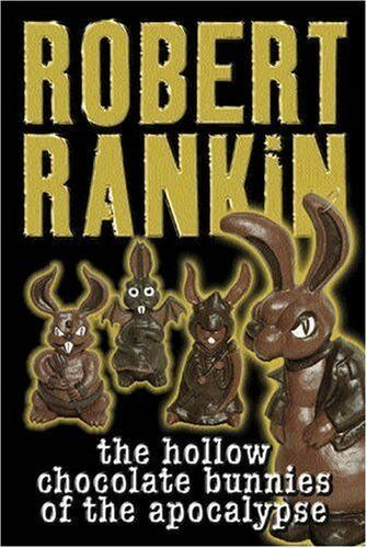 The Hollow Chocolate Bunnies of the Apocalypse (GollanczF.),Robert Rankin