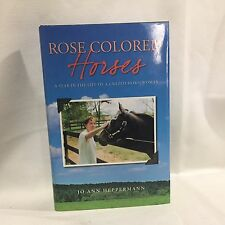 """""""Rose Colored Horses--A Year in the Life of a Crazed Horsewoman"""" Heppermann HCJD"""