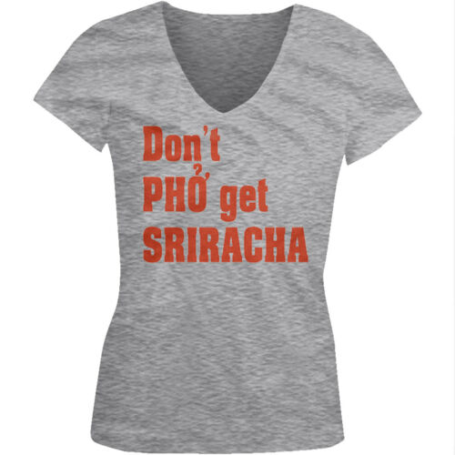Don/'t Pho Get Sriracha Hipster Food Hot Sauce Spicy Funny Juniors V-neck T-shirt