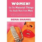 Women Get The Material Things You Really Want From Men 9781440166884 Paperback
