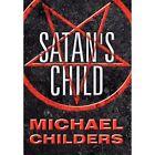 Satan's Child by Michael Childers (Hardback, 2012)