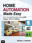 Home Automation Made Easy: Do it Yourself Know How Using UPB, Insteon, X10 and Z-Wave by Dennis C. Brewer (Paperback, 2013)