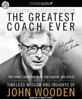 The Greatest Coach Ever: Timeless Wisdom and Insights from John Wooden by Fellowship of Christian Athletes (CD-Audio, 2010)