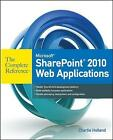 Microsoft SharePoint 2010 Web Applications: The Complete Reference by Charlie Holland (Paperback, 2010)