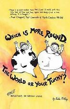 Which Is More Round, the World or Your Tummy?: Offbeat Reflections on Serious ..