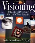 Visioning : Ten Steps to Designing the Life of Your Dreams by Lucia Capacchione (2000, Paperback)